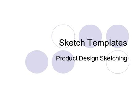 Sketch Templates Product Design Sketching. Types of Template Outline Template Detailing Template Background Template Colour-matching Template Projection.