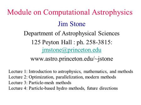 Module on Computational Astrophysics Jim Stone Department of Astrophysical Sciences 125 Peyton Hall : ph. 258-3815: