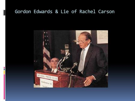 Gordon Edwards & Lie of Rachel Carson. Gordon Edwards  He is a well-known entomologist (entomologist is someone who specializing in the study of butterflies.