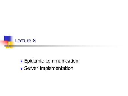 Lecture 8 Epidemic communication, Server implementation.