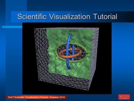 IS&T Scientific Visualization Tutorial - Summer 2010 Scientific Visualization Tutorial.