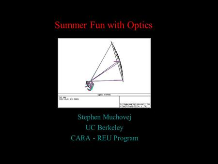 Summer Fun with Optics Stephen Muchovej UC Berkeley CARA - REU Program.