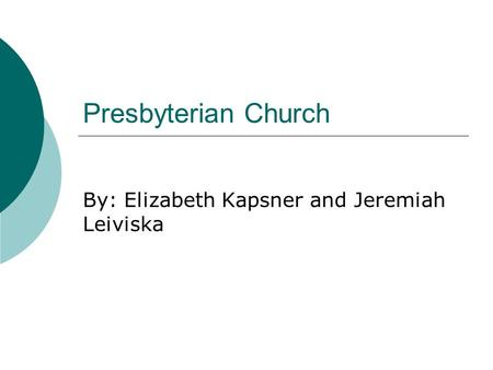 Presbyterian Church By: Elizabeth Kapsner and Jeremiah Leiviska.