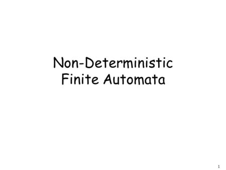 1 Non-Deterministic Finite Automata. 2 Alphabet = Nondeterministic Finite Automaton (NFA)