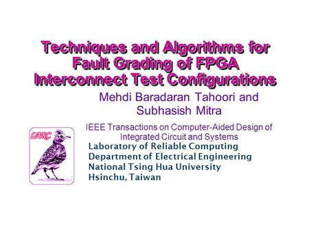 Techniques and Algorithms for Fault Grading of FPGA Interconnect Test Configurations Mehdi Baradaran Tahoori and Subhasish Mitra IEEE Transactions on Computer-Aided.