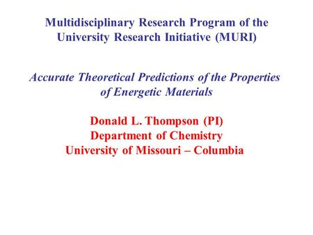 Multidisciplinary Research Program of the University Research Initiative (MURI) Accurate Theoretical Predictions of the Properties of Energetic Materials.
