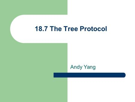 18.7 The Tree Protocol Andy Yang. Outline Introduction Motivation Rules for Access to Tree-Structured Data Why the Tree Protocol Works.