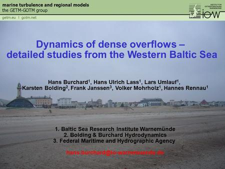 Dynamics of dense overflows – detailed studies from the Western Baltic Sea Hans Burchard 1, Hans Ulrich Lass 1, Lars Umlauf 1, Karsten Bolding 2, Frank.