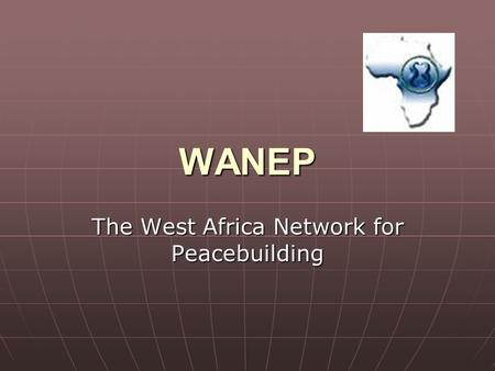 WANEP The West Africa Network for Peacebuilding. WANEP: West Africa Network for Peacebuilding History Founded in 1998 Founded in 1998 Emmanuel Bombande.