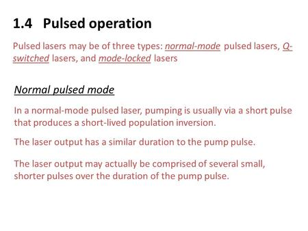 1.4 Pulsed operation Normal pulsed mode In a normal-mode pulsed laser, pumping is usually via a short pulse that produces a short-lived population inversion.