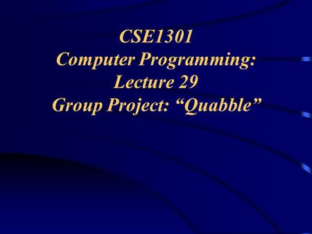 "CSE1301 Computer Programming: Lecture 29 Group Project: ""Quabble"""