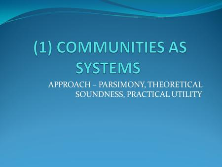 APPROACH – PARSIMONY, THEORETICAL SOUNDNESS, PRACTICAL UTILITY.