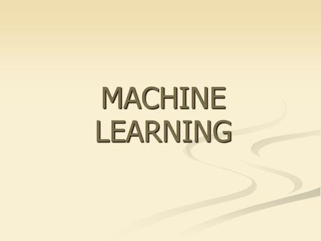 MACHINE LEARNING. What is learning? A computer program learns if it improves its performance at some task through experience (T. Mitchell, 1997) A computer.