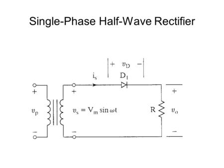 Single-Phase Half-Wave Rectifier. Waveforms Single-Phase Half-Wave Rectifier.