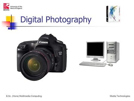 B.Sc. (Hons) Multimedia ComputingMedia Technologies Digital Photography.