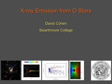 X-ray Emission from O Stars David Cohen Swarthmore College.