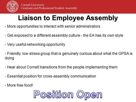Liaison to Employee Assembly - More opportunities to interact with senior administrators - Get exposed to a different assembly culture - the EA has its.