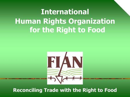 Reconciling Trade with the Right to Food International Human Rights Organization for the Right to Food.
