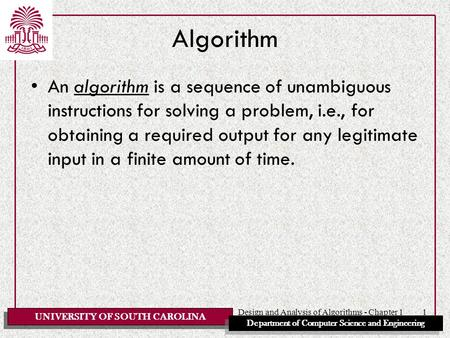UNIVERSITY OF SOUTH CAROLINA Department of Computer Science and Engineering Design and Analysis of Algorithms - Chapter 11 Algorithm An algorithm is a.