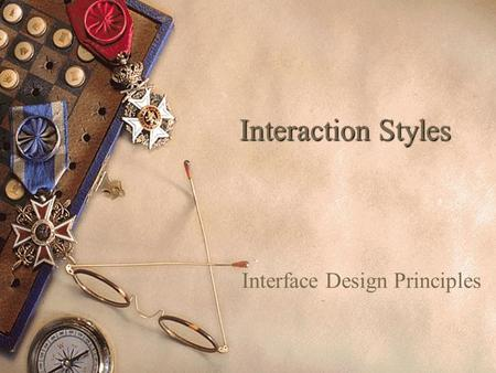 Interaction Styles Interface Design Principles. 5 Interface Design Principles 1.Language 2.Layout 3.Color 4.Tone & Etiquette 5.Special Considerations.