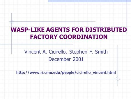 WASP-LIKE AGENTS FOR DISTRIBUTED FACTORY COORDINATION Vincent A. Cicirello, Stephen F. Smith December 2001