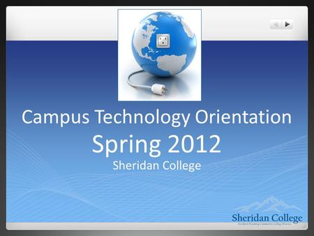 Campus Technology Orientation Spring 2012 Sheridan College.