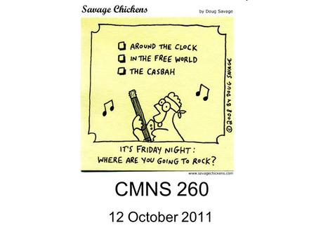 "CMNS 260 12 October 2011. Assignment 4 Due Oct. 26 ""If interviews are not a suitable method for gathering information on your research question then develop."
