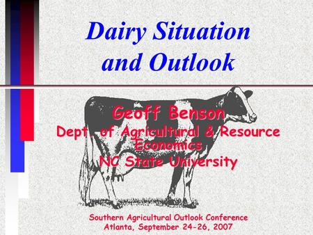 Dairy Situation and Outlook Geoff Benson Dept. of Agricultural & Resource Economics NC State University Southern Agricultural Outlook Conference Atlanta,