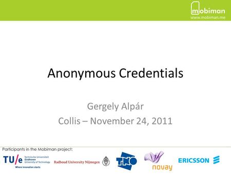 Anonymous Credentials Gergely Alpár Collis – November 24, 2011.