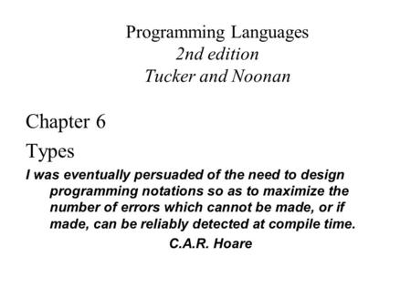 Programming Languages 2nd edition Tucker and Noonan Chapter 6 Types I was eventually persuaded of the need to design programming notations so as to maximize.