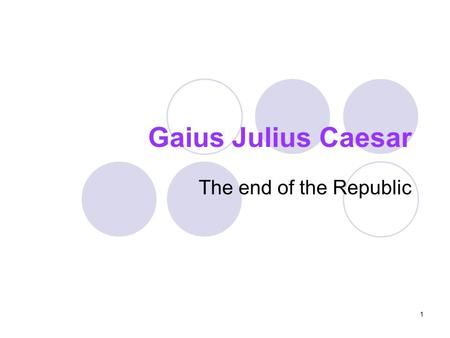 1 Gaius Julius Caesar The end of the Republic. 2 Outline Introduction Part I. His life and carrier Part II. His relation with Cleopatra Part III. The.