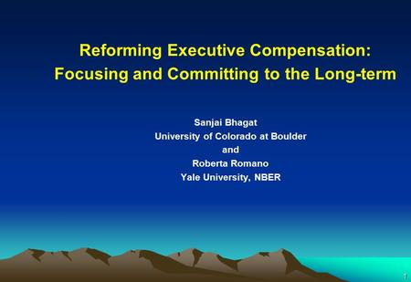 1 Reforming Executive Compensation: Focusing and Committing to the Long-term Sanjai Bhagat University of Colorado at Boulder and Roberta Romano Yale University,