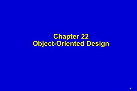 1 Chapter 22 Object-Oriented Design. 2 Object-Oriented Design.