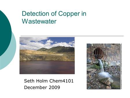 Detection of Copper in Wastewater Seth Holm Chem4101 December 2009.