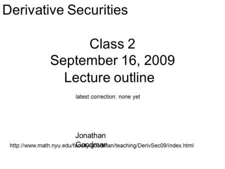 Class 2 September 16, 2009  Derivative Securities latest correction: none yet Lecture.