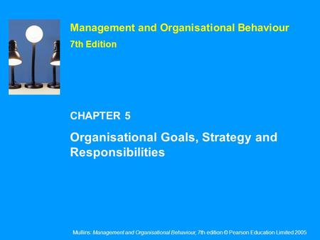 Mullins: Management and Organisational Behaviour, 7th edition © Pearson Education Limited 2005 Management and Organisational Behaviour 7th Edition CHAPTER.