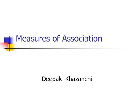 Measures of Association Deepak Khazanchi Chapter 18.