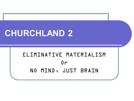 an overview of churchlands believes on the identity theory or reductive materialism B most other folk theories have been rejected c eliminative materialism is more likely to be true than rival theories of mind d the concepts needed to explain the mind are beyond human linguistic capabilities how does churchland respond to the objection that introspection reveals the existence of beliefs and desires a.