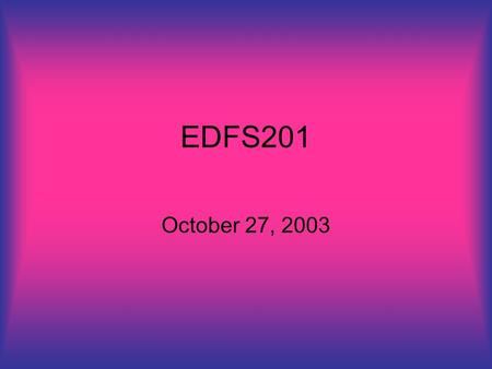 EDFS201 October 27, 2003. agenda Current issues Threaded discussions—each individual must contribute to the discussion. No posting = 0 points Chapter.
