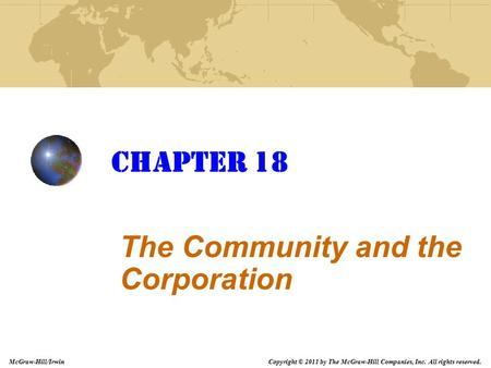 Copyright © 2011 by The McGraw-Hill Companies, Inc. All rights reserved. McGraw-Hill/Irwin Chapter 18 The Community and the Corporation.