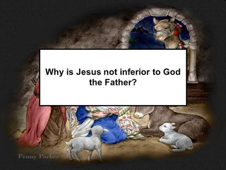 Why is Jesus not inferior to God the Father?