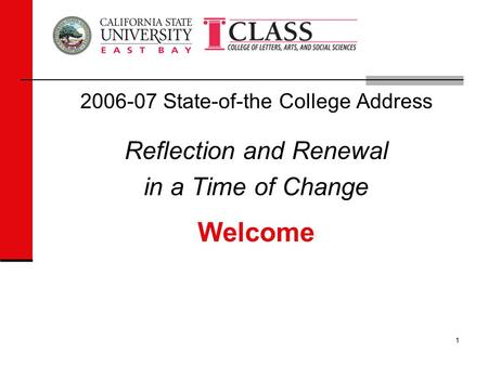 1 2006-07 State-of-the College Address Reflection and Renewal in a Time of Change Welcome.