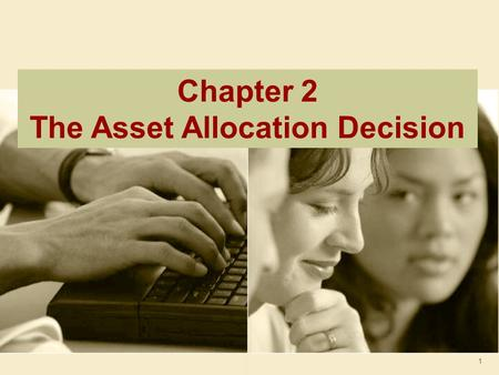 1 Chapter 2 The Asset Allocation Decision. 2 Individual Investor Life Cycle Net Worth Age Accumulation Phase Long-term: Retirement Children's college.