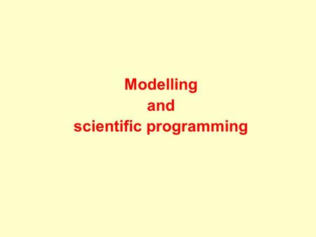 Modelling and scientific programming. Objectives To learn to develop computer programs that are  Correct  Efficient  Adaptable  Portable.