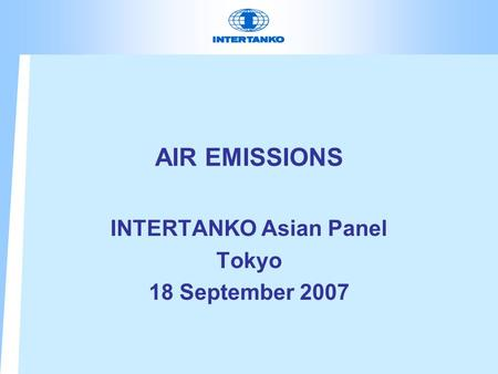 AIR EMISSIONS INTERTANKO Asian Panel Tokyo 18 September 2007.