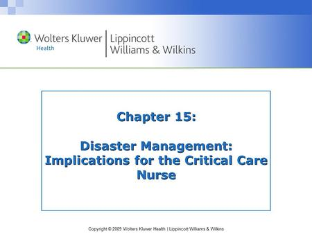 Copyright © 2009 Wolters Kluwer Health | Lippincott Williams & Wilkins Chapter 15: Disaster Management: Implications for the Critical Care Nurse.