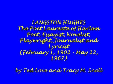 LANGSTON HUGHES The Poet Laureate of Harlem Poet, Essayist, Novelist, Playwright, Journalist and Lyricist (February 1, 1902 - May 22, 1967) by Ted Love.