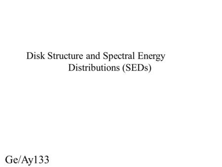 Ge/Ay133 Disk Structure and Spectral Energy Distributions (SEDs)
