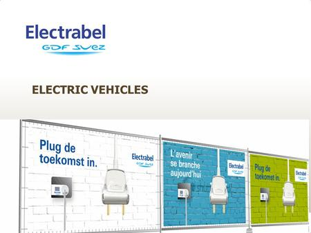 ELECTRIC VEHICLES 1. AGENDA Electric Vehicles – Marketing - Dec 2011 2  context  Pilots  What do we offer?  Home  Work.