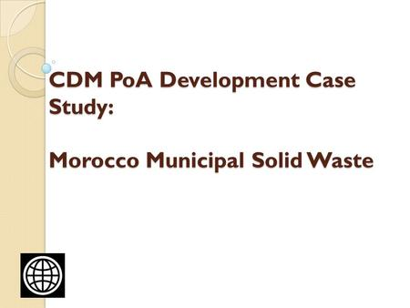 CDM PoA Development Case Study: Morocco Municipal Solid Waste.
